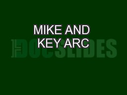 MIKE AND KEY ARC