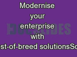 At-a-glance Modernise your enterprise with best-of-breed solutionsSolv