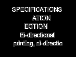 SPECIFICATIONS      ATION ECTION  Bi-directional printing, ni-directio