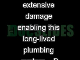 created extensive damage enabling this long-lived plumbing system.   B