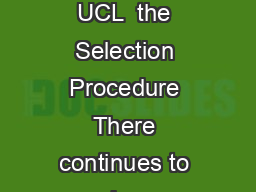 UCL MEDICAL SCHOOL MEDICAL SCHOOL ADMISSIONS Applying for Medicine at UCL  the Selection Procedure There continues to be considerable pressure on the available places for students to read Medicine