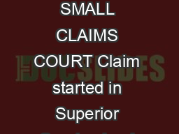 TRANSFERRING A CASE FROM SUPERIOR COURT OF JUSTICE TO SMALL CLAIMS COURT Claim started in Superior Court valued at  or less Parties agree to transfer case to Small Claims Court