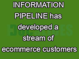 THE INFORMATION PIPELINE has developed a stream of ecommerce customers