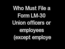 Who Must File a Form LM-30 Union officers or employees (except employe PowerPoint PPT Presentation