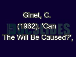 Ginet, C. (1962). 'Can The Will Be Caused?',
