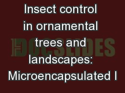 Insect control in ornamental trees and landscapes: Microencapsulated I
