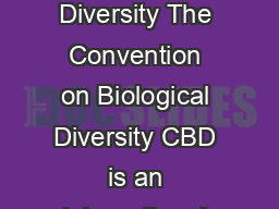 Biodiversity is life Biodiversity is our life Convention on Biological Diversity The Convention on Biological Diversity CBD is an international legallybinding treaty with three main goals conservation