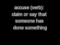 accuse (verb): claim or say that someone has done something PowerPoint PPT Presentation