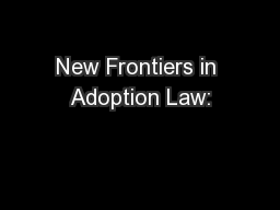 New Frontiers in Adoption Law: PowerPoint PPT Presentation