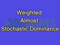Weighted Almost Stochastic Dominance PowerPoint PPT Presentation