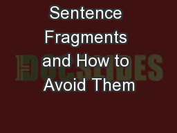 Sentence Fragments and How to Avoid Them PowerPoint PPT Presentation