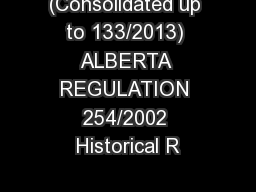 (Consolidated up to 133/2013) ALBERTA REGULATION 254/2002 Historical R