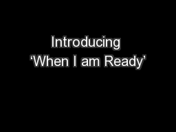 Introducing 'When I am Ready'