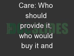Long-term Care: Who should provide it, who would buy it and PowerPoint PPT Presentation