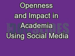 Openness and Impact in Academia Using Social Media
