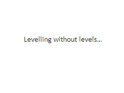 Levelling without levels… PowerPoint PPT Presentation