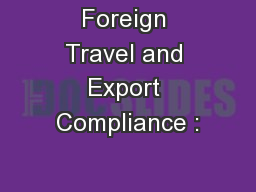 Foreign Travel and Export Compliance : PowerPoint PPT Presentation