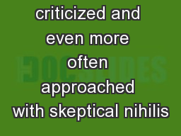 often criticized and even more often approached with skeptical nihilis