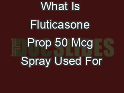 What Is Fluticasone Prop 50 Mcg Spray Used For