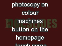 How to photocopy on colour machines button on the homepage touch scree
