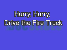 Hurry, Hurry, Drive the Fire Truck