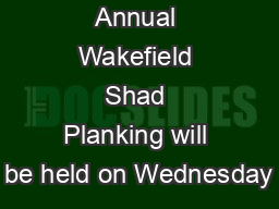 Dear Friend:  Annual Wakefield Shad Planking will be held on Wednesday