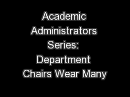 Academic Administrators Series: Department Chairs Wear Many PowerPoint PPT Presentation