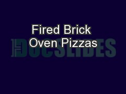 Fired Brick Oven Pizzas