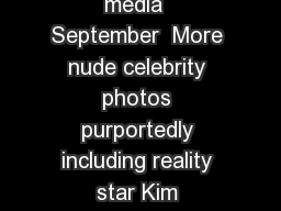 Second apparent leak of hacked celebrity nude pictures US media  September  More nude celebrity photos purportedly including reality star Kim Kardashian circulated social media Saturday More nude cel