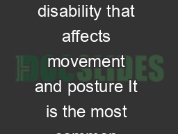 Cerebral palsy is a physical disability that affects movement and posture It is the most common physical disability in childhood
