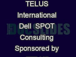 TELUS International  Proven Strategies to Drive ROI for Chat Panel insights from TELUS International Dell  SPOT Consulting Sponsored by  TELUS International Moderated by Customer Management IQ  IQPC