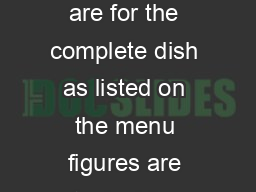 Chef  Brewer August   Nutritional Data All nutritional values shown are for the complete dish as listed on the menu figures are typical for each dish and may vary sl ightly as a result of manufacturi