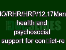 WHO/RHR/HRP/12.17Mental health and psychosocial support for conict-re