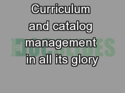 Curriculum and catalog management in all its glory PowerPoint PPT Presentation
