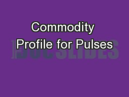 Commodity Profile for Pulses PowerPoint PPT Presentation