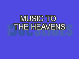MUSIC TO THE HEAVENS
