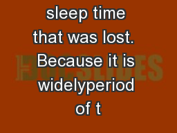 tion of the sleep time that was lost.  Because it is widelyperiod of t