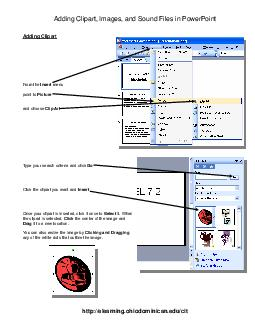 Adding Clipart Images and Sound Files in PowerPoint Adding Clipart From the Insert menu point to Picture and choose Clip Art Type your search criteria and click Go Click the clipart you want and Inse