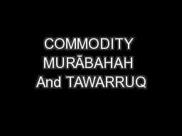 COMMODITY MURĀBAHAH And TAWARRUQ PowerPoint PPT Presentation