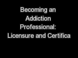 Becoming an Addiction Professional: Licensure and Certifica