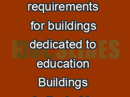 Providing a more confortable environment for education  New requirements for buildings dedicated to education Buildings dedicated to education have a common goal encourage access to knowledge