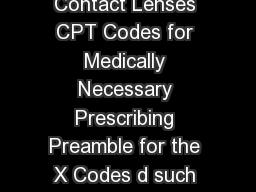 Codes for Medically Necessary Contact Lenses CPT Codes for Medically Necessary Prescribing Preamble for the X Codes d such as power size curvature flexibility gas permeability