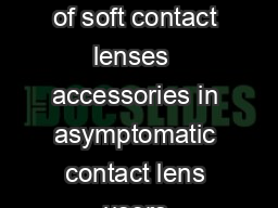 Microbial contamination of soft contact lenses  accessories in asymptomatic contact lens users Deeksha V PowerPoint PPT Presentation
