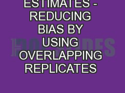 VARIANCE ESTIMATES - REDUCING BIAS BY USING OVERLAPPING REPLICATES  ..