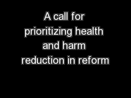 A call for prioritizing health and harm reduction in reform PowerPoint PPT Presentation