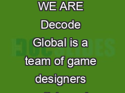 Creative Labs Inspiring Social Change Through Games  WHO WE ARE Decode Global is a team of game designers artists and developers with a combined  years of industry experience