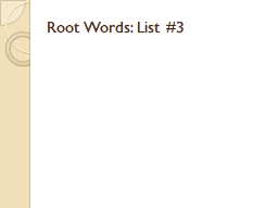 Root Words: List #3 PowerPoint PPT Presentation