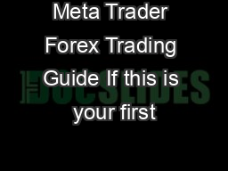 Meta Trader Forex Trading Guide If this is your first