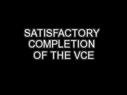 SATISFACTORY COMPLETION OF THE VCE