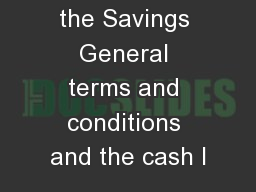 In addition to the Savings General terms and conditions and the cash I